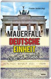 Mauerfall, Deutsche Einheit - Gott sei Dank!