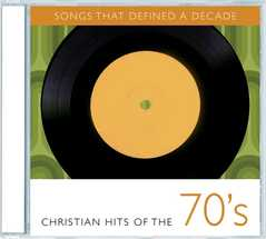 Songs That Defined A Decade: Christian Hits Of The 70's